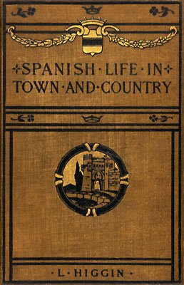 The project gutenberg ebook of spanish life in town and country by our european neighbours fandeluxe Choice Image