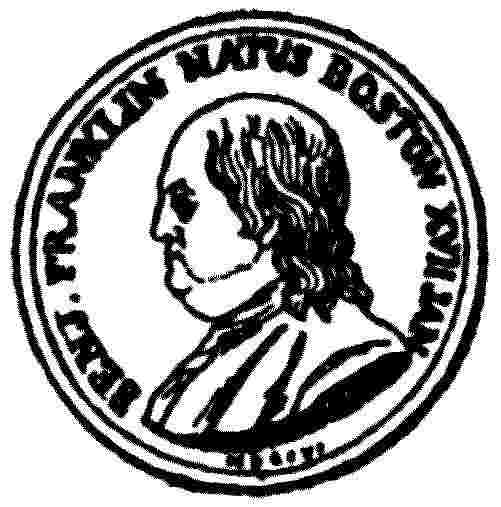 Medal with inscription: BENJ. FRANLIN NATUS BOSTON XVII, JAN. MDCCVI.