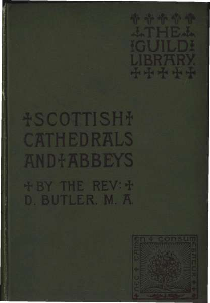 The project gutenberg ebook of scottish cathedrals and abbeys by project gutenberg ebook scottish cathedrals and abbeys produced by susan skinner and the online distributed proofreading team at httppgdp fandeluxe Image collections