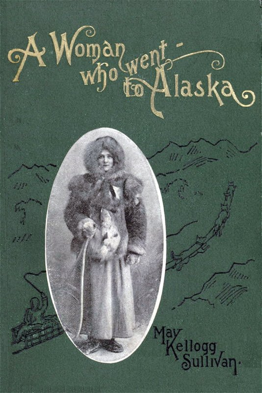 ... WOMAN WHO WENT TO ALASKA *** Produced by Malcolm Farmer, Stephen  Blundell and the Online Distributed Proofreading Team at  http://www.pgdp.net (This file ...