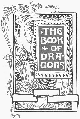 'THE BOOK OF DRAGONS' from the web at 'http://www.gutenberg.org/files/23661/23661-h/images/gs01.jpg'