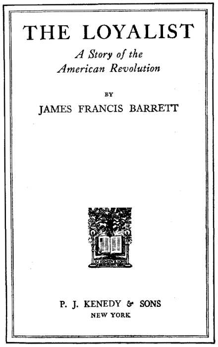 The project gutenberg ebook of the loyalist by james francis barrett the loyalist a story of the american revolution by james francis barrett illustration publishers fandeluxe Choice Image