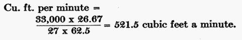 Cu. Ft. per minute = (33,000 × 26.67) / (27 × 62.5) = 521.5 cubic ft. a minute.