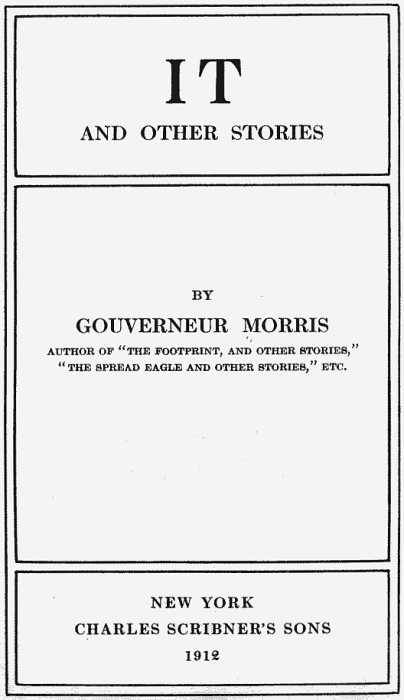 IT AND OTHER STORIES BY GOUVERNEUR MORRIS AUTHOR OF THE FOOTPRINT 37f57d030