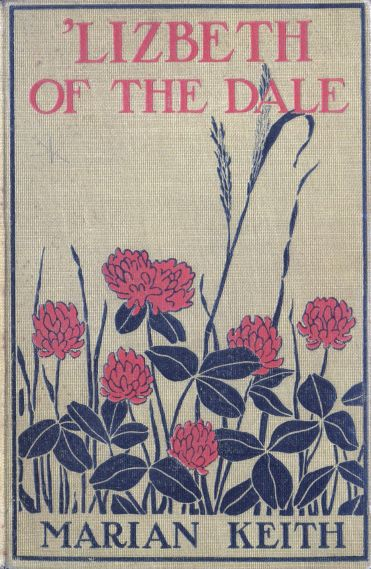 The Project Gutenberg E Text Of Lizbeth Of The Dale By Marian Keith