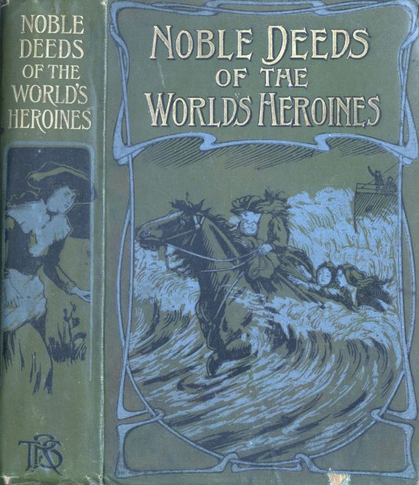 The Project Gutenberg E Text Of Noble Deeds Of The Worlds Heroines