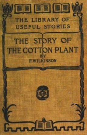 The project gutenberg ebook of the story of the cotton plant by the project gutenberg ebook of the story of the cotton plant by frederick wilkinson fandeluxe Choice Image