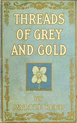 Set Encoding ISO 8859 1 START OF THIS PROJECT GUTENBERG EBOOK THREADS GREY AND GOLD Produced By D Alexander And The Project Gutenberg Online