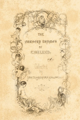 The Nursery Rhymes Of England Collected By James Orchard Halliwell