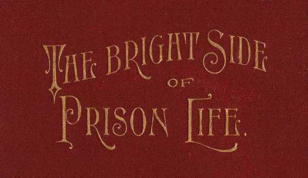 The project gutenberg ebook of the bright side of prison life by ebook the bright side of prison life produced by chris curnow joseph cooper and the online distributed proofreading team at httppgdp fandeluxe Image collections