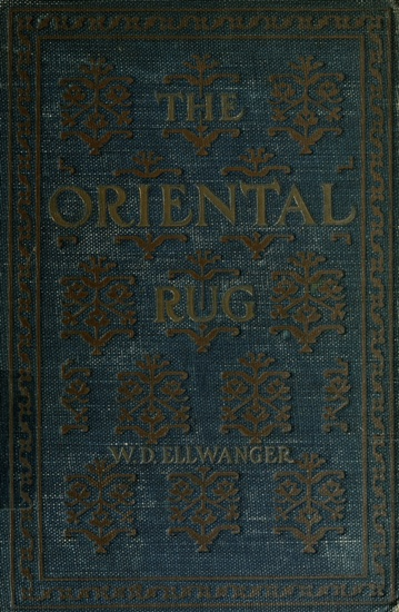 ... OF THIS PROJECT GUTENBERG EBOOK THE ORIENTAL RUG *** Produced by The  Online Distributed Proofreading Team at http://www.pgdp.net (This file was  produced ...