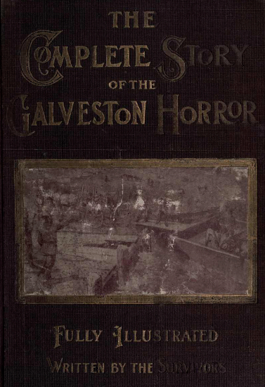 The project gutenberg ebook of the complete story of the galveston gutenberg ebook complete story galveston horror produced by bryan ness and the online distributed proofreading team at httppgdp this fandeluxe Images