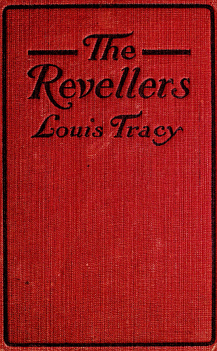 The Project Gutenberg Ebook Of The Revellers By Louis Tracy