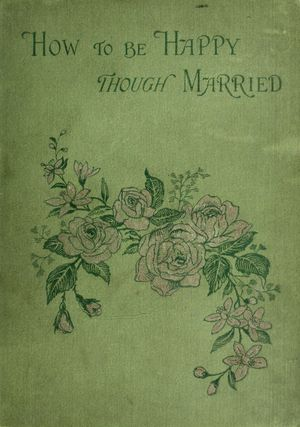 The Project Gutenberg E Book Of How To Be Happy Though Married