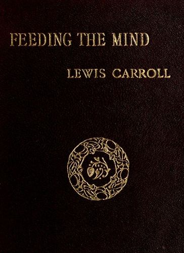 The project gutenberg ebook of feeding the mind by lewis carroll of this project gutenberg ebook feeding the mind produced by the online distributed proofreading team at httppgdp this file was produced fandeluxe Choice Image