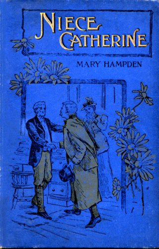 The project gutenberg ebook of niece catherine by mary hampden ebook 36880 language english character set encoding iso 8859 1 start of this project gutenberg ebook niece catherine produced by delphine fandeluxe Choice Image