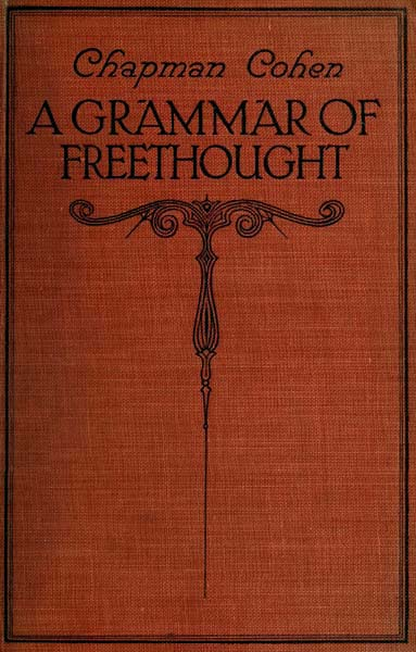 A grammar of freethought by chapman cohen a project gutenberg ebook a grammar of freethought fandeluxe Choice Image