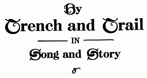 The Project Gutenberg Ebook Of By Trench And Trail In Song And Story