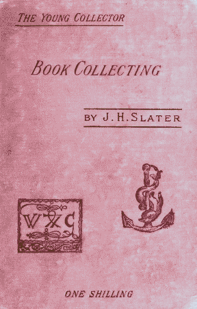 The Project Gutenberg Ebook Of Book Collecting By J H Slater