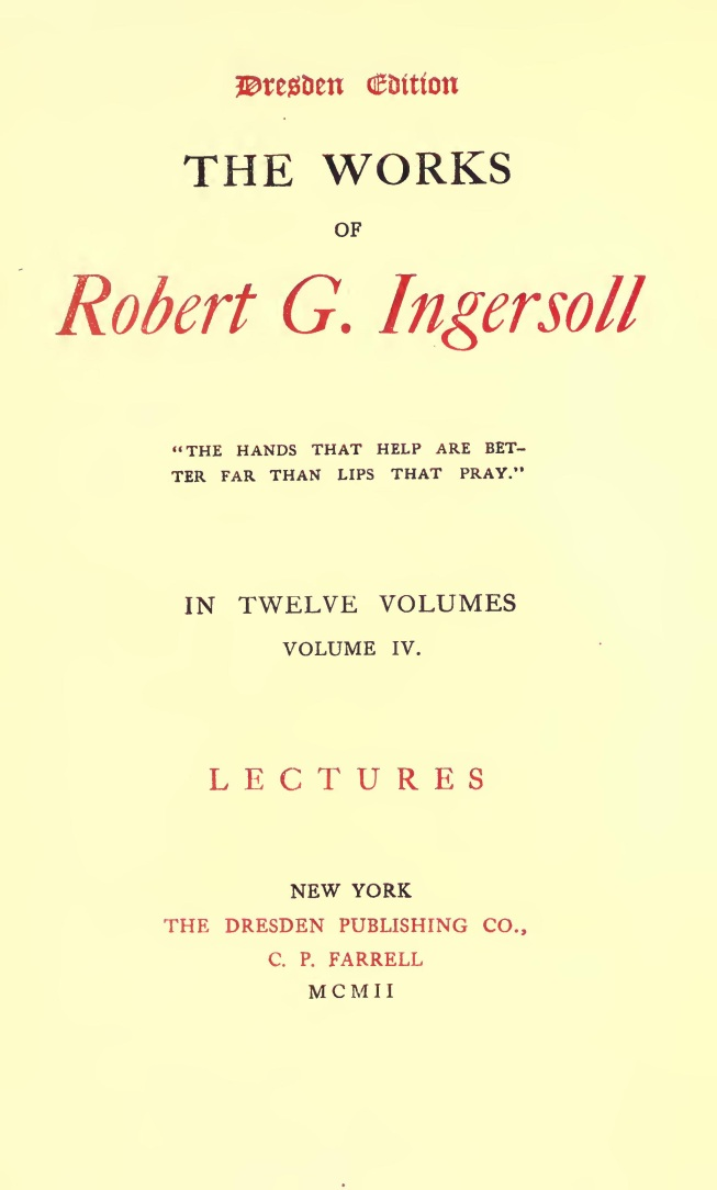 The Works Of Robert G Ingersoll Contents Of The 12 Volumes By