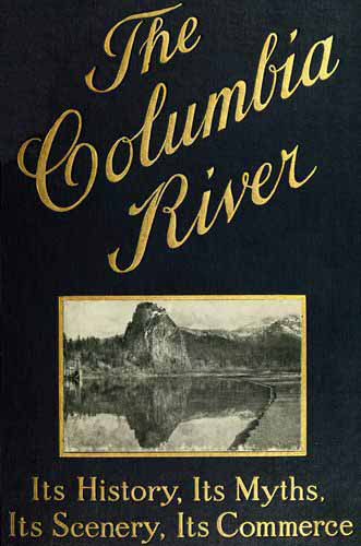 The columbia river its history its myths its scenery its project gutenberg ebook the columbia river produced by bryan ness and the online distributed proofreading team at httppgdp this file was fandeluxe Images