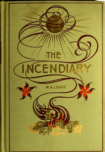 The project gutenberg ebook of the incendiary by w a leahy ebook the incendiary produced by darleen dove mary meehan and the online distributed proofreading team at httppgdp this file was fandeluxe Gallery