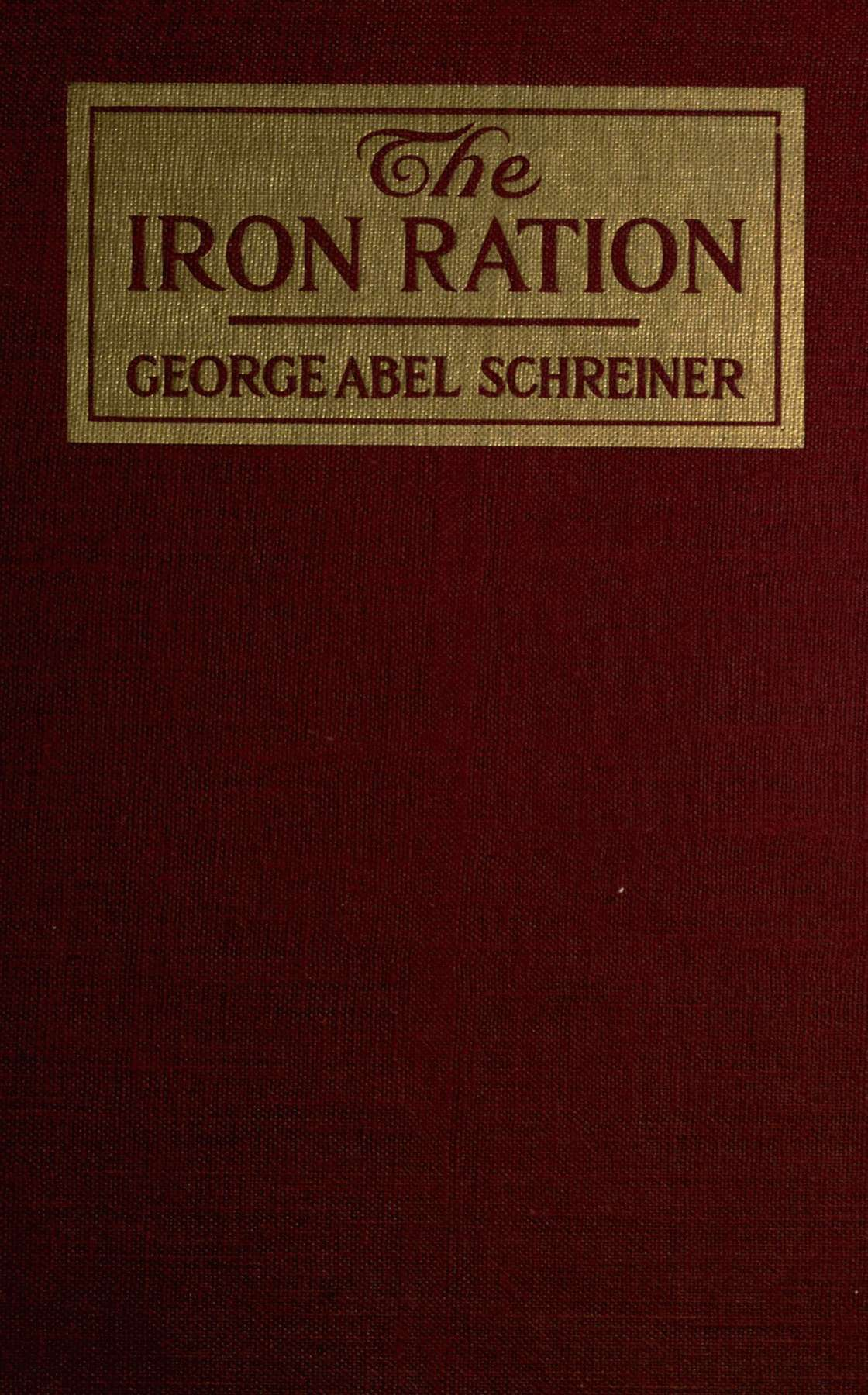 The project gutenberg ebook of the iron ration by george abel schreiner the iron ration fandeluxe Images