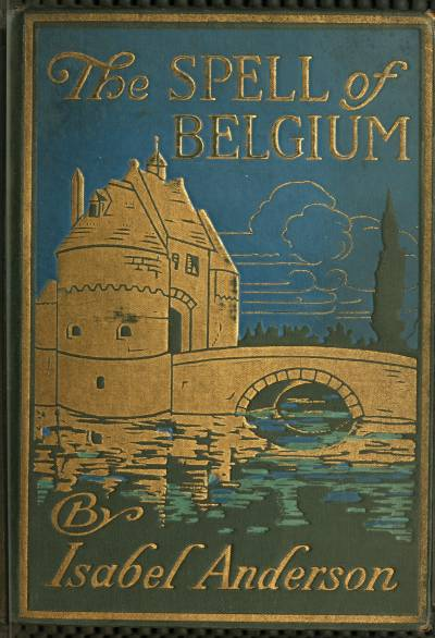 The spell of belgium by isabel andersona project gutenberg ebook the spell of belgium fandeluxe Gallery