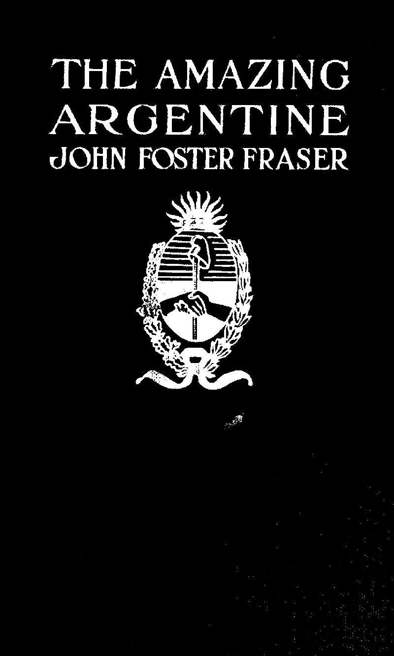 The Project Gutenberg EBook Of Amazing Argentine By John Foster