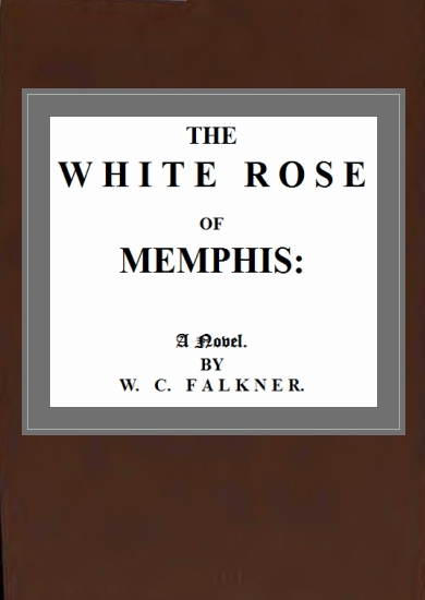 The project gutenberg ebook of the white rose of memphis by w c the w h i t e r o s e of memphis fandeluxe Images