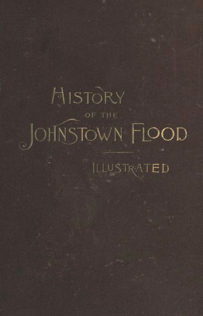 History of the Johnstown Flood, by Willis Fletcher Johnson
