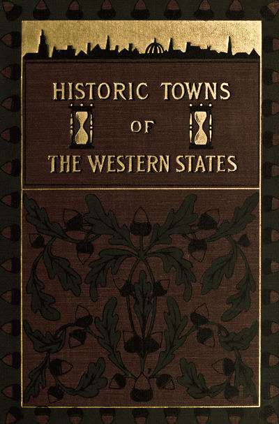 The Project Gutenberg Ebook Of Historic Towns Of The Western States