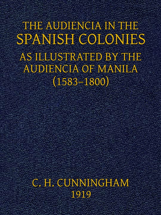 e1e14e978f03 The Audiencia in the Spanish Colonies as Illustrated by the ...