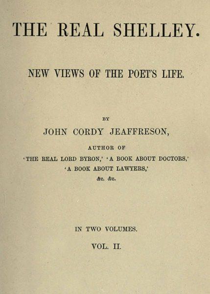 The Real Shelley Volume Ii Of Ii By John Cordy Jeaffresona