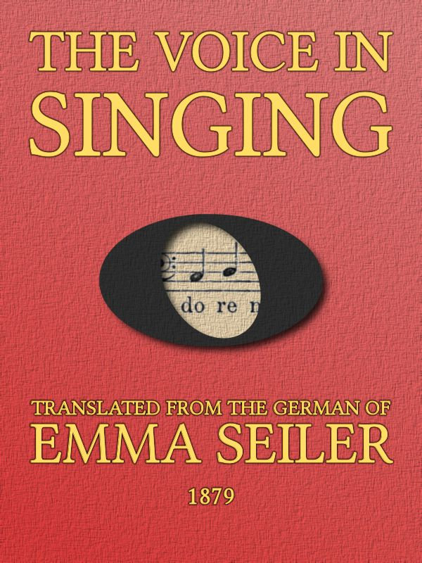 The voice in singing by emma seiler a project gutenberg ebook the cover design accompanying this ebook was created by the transcriber who waives all copyright to the work fandeluxe Choice Image