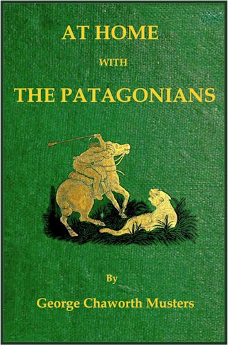 At Home With The Patagonians By George Chaworth Musters Project