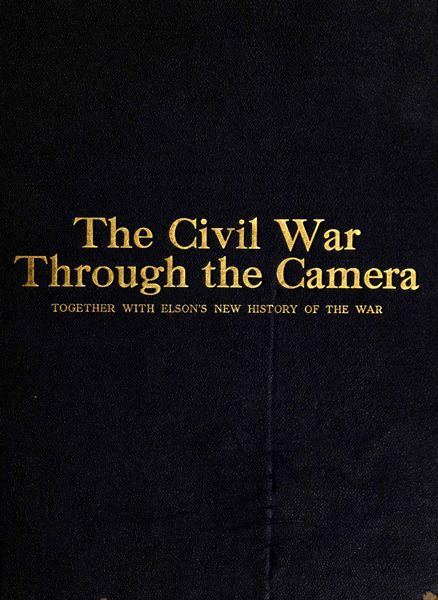 The project gutenberg ebook of the civil war through the camera by the project gutenberg ebook the civil war through the camera by henry w henry william elson fandeluxe Choice Image