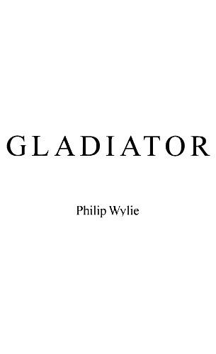 The project gutenberg ebook of gladiator by philip wylie 2013 ebook 42914 language english character set encoding iso 8859 1 start of this project gutenberg ebook gladiator produced by greg weeks fandeluxe Images