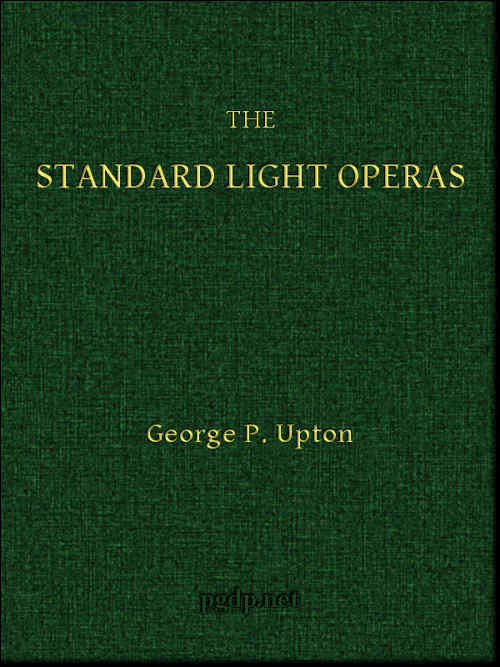 The Standard Light Operas Their Plots And Their Music By George P
