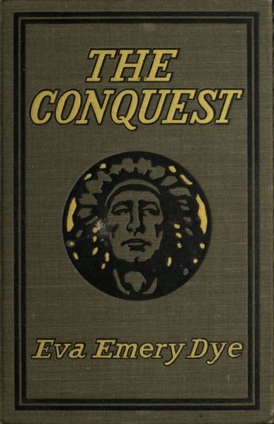 The Project Gutenberg Ebook Of The Conquest By Eva Emery Dye