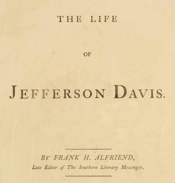 The Life Of Jefferson Davis By Frank H Alfriend