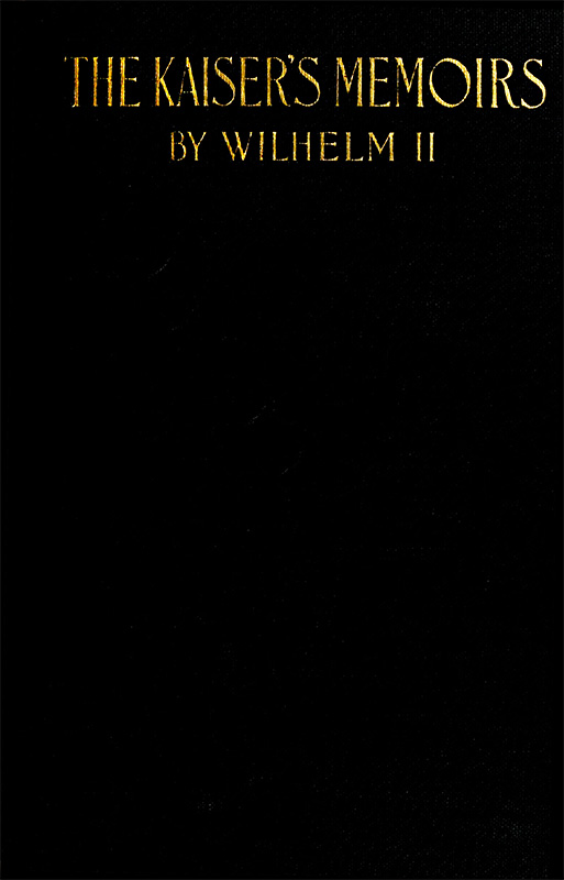 The Project Gutenberg eBook of The Kaiser\'s Memoirs, by William II ...