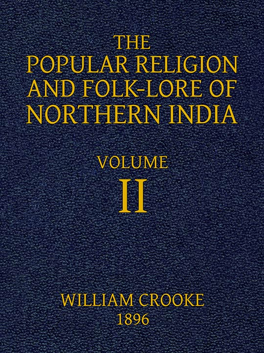 The Popular Religion And Folk Lore Of Northern India Volume 2 Of 2