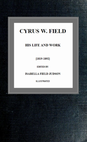 The Project Gutenberg Ebook Of Cyrus W Field His Life And Work By