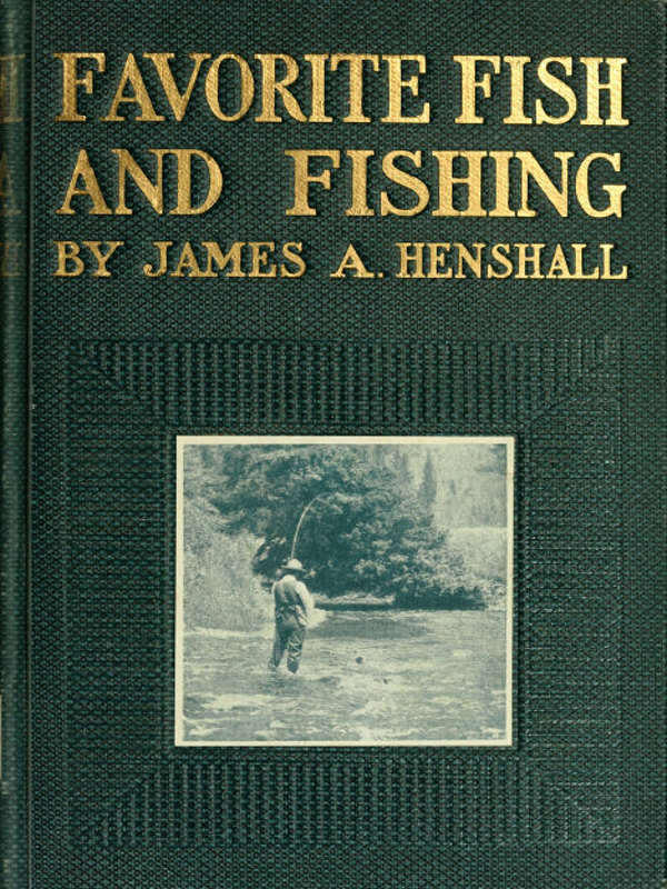 Favorite Fish And Fishing By James A Henshall MD Project