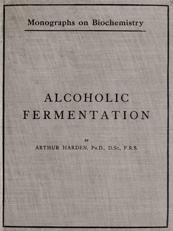 The project gutenberg ebook of alcoholic fermentation by arthur harden cover fandeluxe Image collections