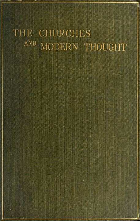 The Churches And Modern Thought An Inquiry Into The Grounds Of