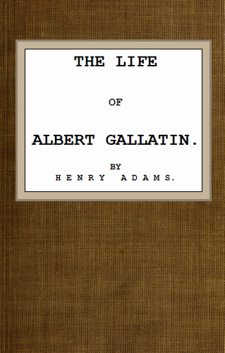 The project gutenberg ebook of the life of albert gallatin by henry bookcover fandeluxe Image collections