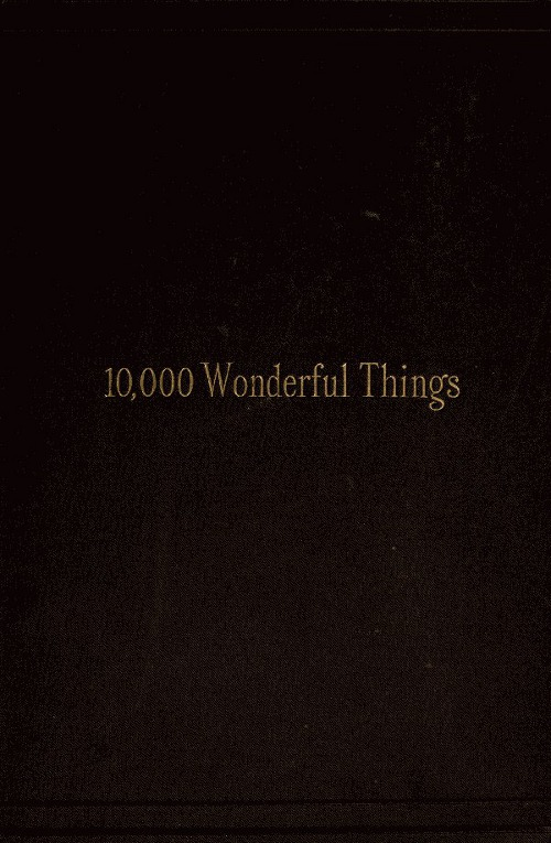 The Project Gutenberg EBook Of Ten Thousand Wonderful Things Edited
