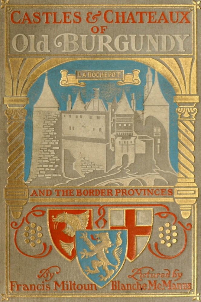 The project gutenberg ebook of castles and chateaux of old burgundy every attempt has been made to replicate the original as printed fandeluxe Images